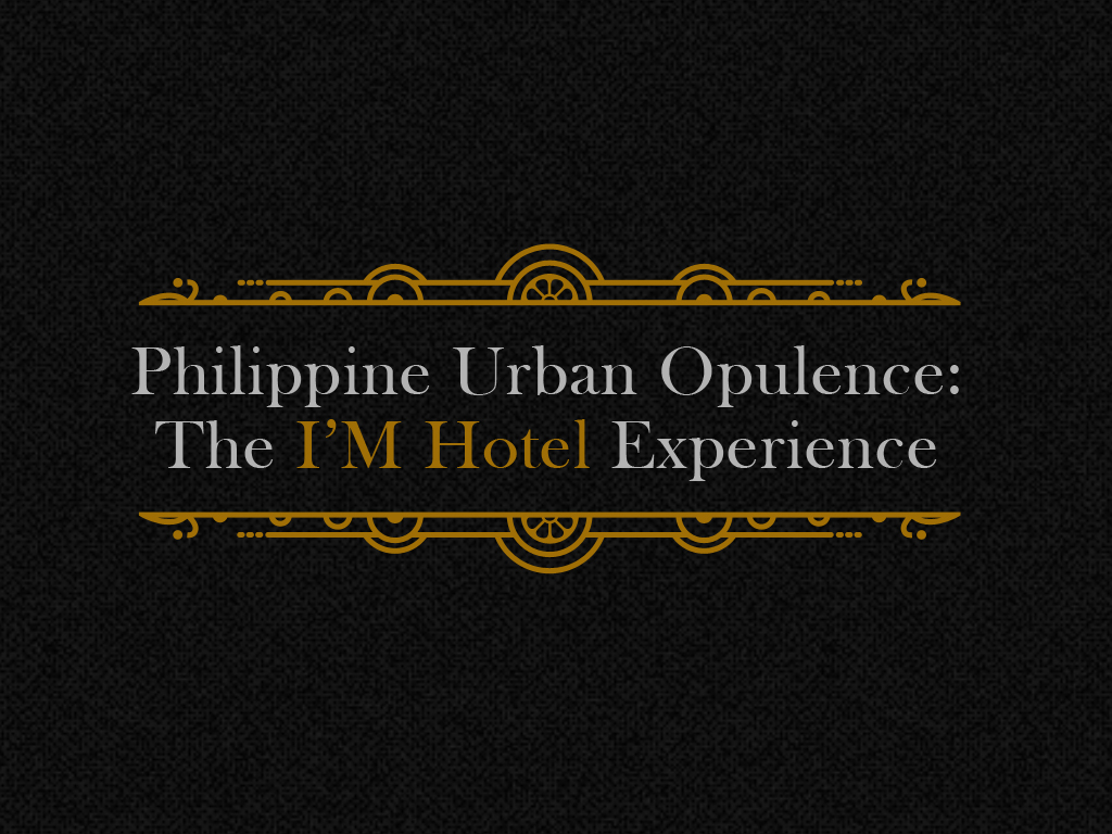 Philippine Urban Opulence: The I'M Hotel Experience