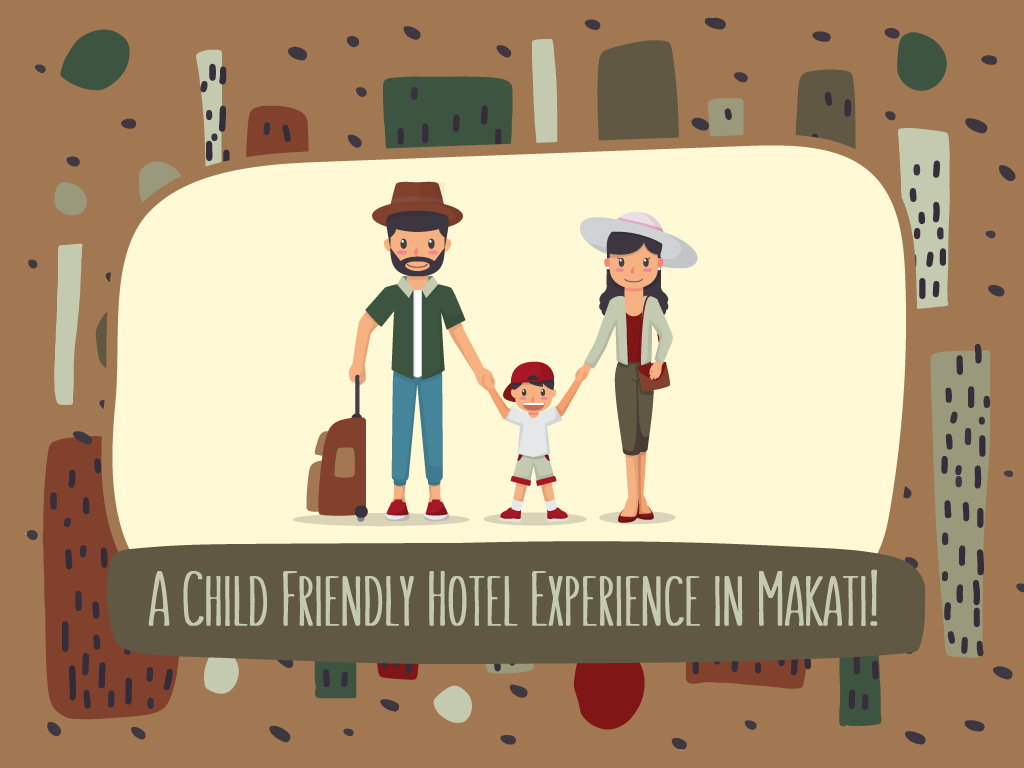 A Child Friendly Hotel Experience in Makati!