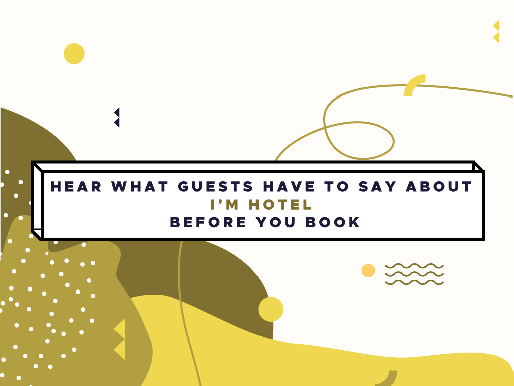 Hear What Guests Have to Say About I'M Hotel Before You Book